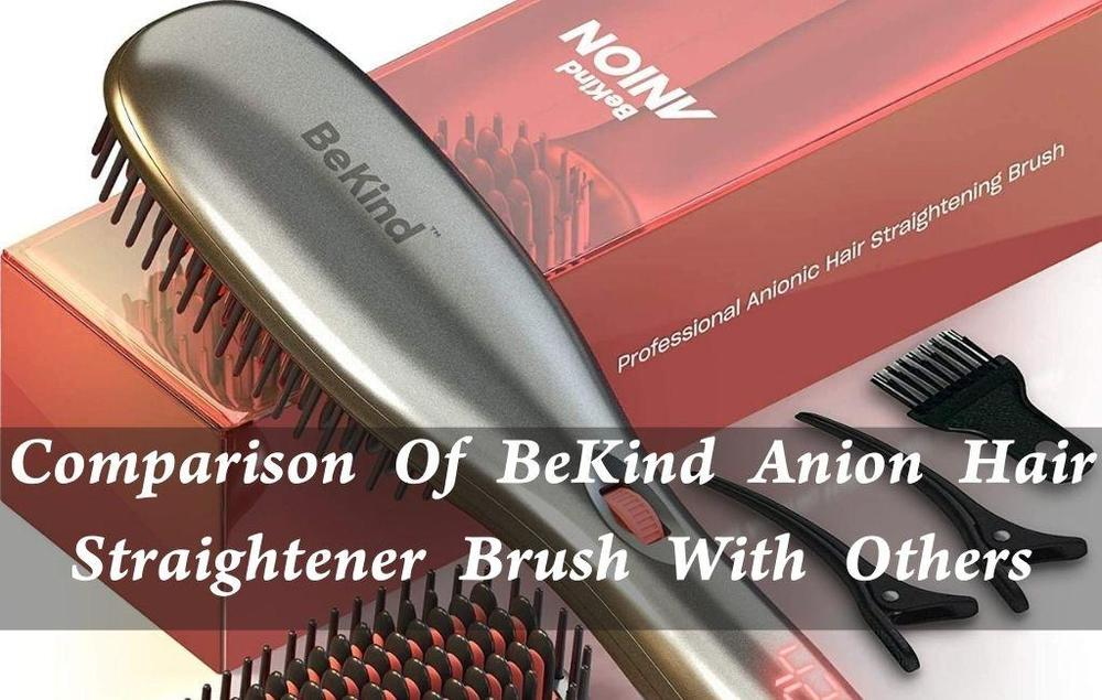 Comparison Of BeKind Anion Hair Straightener Brush With Others BeKind Anion Comparison With 5 Others: Buy Or Not?