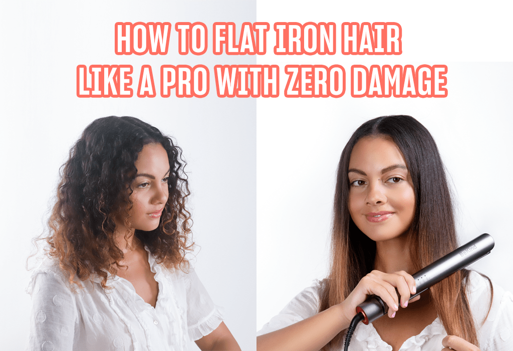 How to Flat iron Hair like a PRO with Zero Damage